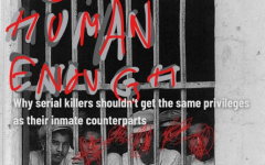 Not Human Enough: Why Serial Killers Shouldnt Get The Same Privileges As Their Inmate Counterparts